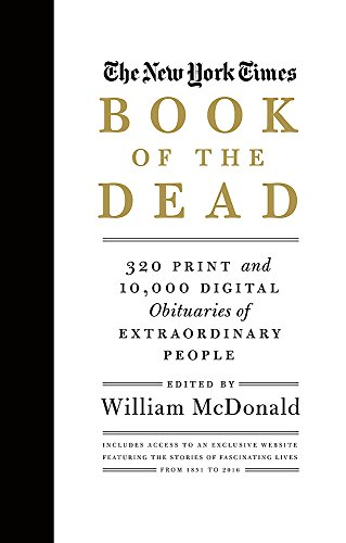 (The New York Times Book of the Dead: 320 Print and 10,000 Digital Obituaries of Extraordinary People)