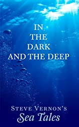 In The Dark and The Deep (Steve Vernon's Sea Tales Book 1)