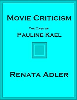 Movie Criticism: The Case of Pauline Kael by [Adler, Renata]