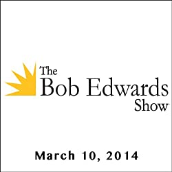 The Bob Edwards Show, Dave Zirin and Margot Adler, March 10, 2014