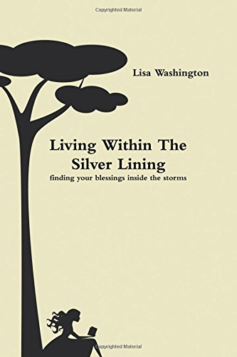 Living Within The Silver Lining( finding your blessings inside the storms) PDF ePub book