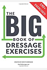 The BIG Book of Dressage Exercises: 190+ Flatwork, Schooling, Dressage and Pole Exercises and training workbook. Paperback
