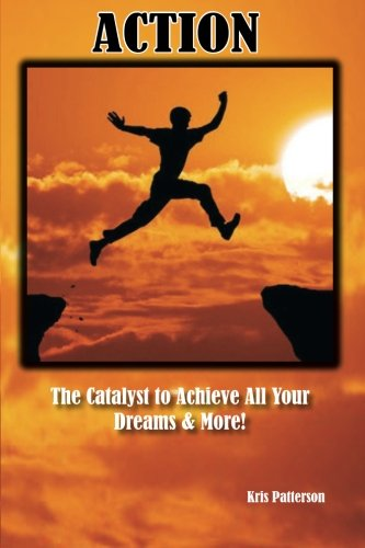 Action: The Catalyst to achieve all your Dreams and More! ePub fb2 book