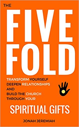 The Five Fold: Transform Yourself, Deepen Relationships and Build the Church with your Spiritual Gifts