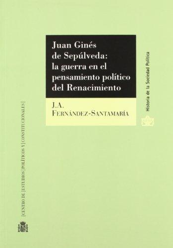 Juan Ginés de Sepúlveda:: la guerra en el pensamiento político del Renacimiento (Historia de la Sociedad Política)