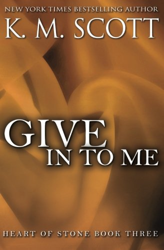 Give In To Me (Heart of Stone) (Volume 3) by Copper Key Media LLC