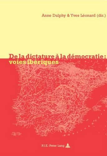 De la dictature à la démocratie: voies ibériques (French Edition) Anne Dulphy