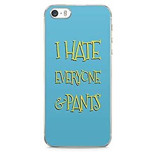 iPhone SE Transparent Edge Phone case i Hate Pants Phone Case Everyone Phone Case Funny iPhone SE Cover with Transparent Frame