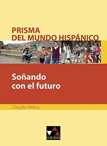 Prisma del mundo hispánico / Texte für die Oberstufe: Prisma del mundo hispánico / Soñando con el futuro: Texte für die Oberstufe