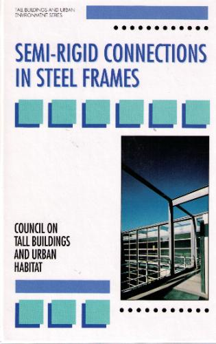 Semi-Rigid Connections in Steel Frames: The Council on Tall Buildings and Urban Habitat (Tall Buildings and the Urban Environment Series)