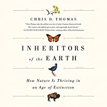 Inheritors of the Earth: How Nature Is Thriving in an Age of Extinction Audiobook by Chris D. Thomas Narrated by Bob Reed