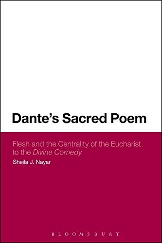 Dante's Sacred Poem: Flesh and the Centrality of the Eucharist to The Divine Comedy (Continuum Literary Studies) by Nayar Sheila J