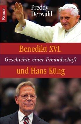 Benedikt XVI. und Hans Küng: Geschichte einer Freundschaft