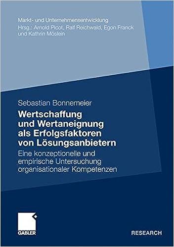 Book Wertschaffung und Wertaneignung als Erfolgsfaktoren von Losungsanbietern: Eine Konzeptionelle und Empirische Untersuchung Organisationaler Kompetenzen ... Markets and Organisations)