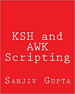 KSH and AWK Scripting: Mastering Shell Scripting For Unix and Linux Environments