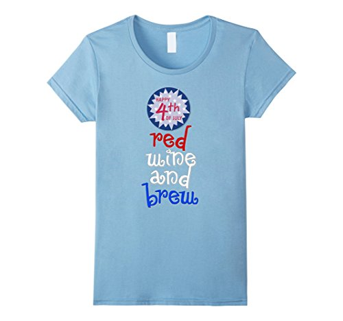 Womens Red Wine and Brew Funny 4th of July T-Shirts XL Baby Blue