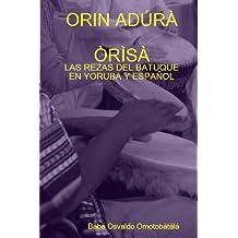 Orin Adúra Òrìsà: Las rezas de batuque en yoruba y español (Spanish Edition)