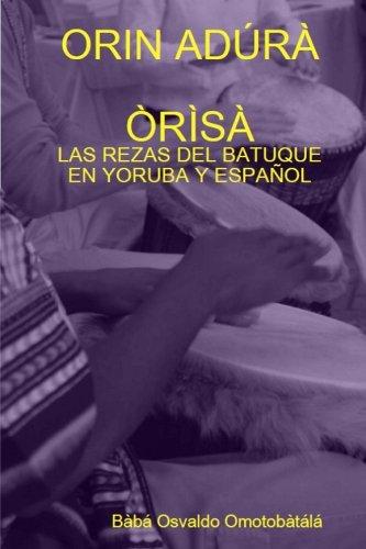 Orin Adura Orisa: Las rezas de batuque en yoruba y español (Spanish Edition) [Baba Osvaldo Omotobatala] (Tapa Blanda)
