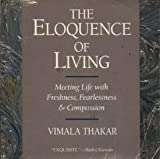 img - for The Eloquence of Living: Meeting Life With Freshness, Fearlessness, and Compassion by Vimala Thakar (1989-12-01) book / textbook / text book
