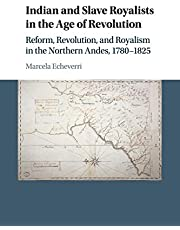 Indian and Slave Royalists in the Age of Revolution: Reform, Revolution, and Royalism in the Northern Andes, 1780–1825