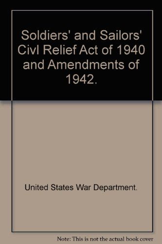 Soldiers' and sailors' civil relief act of 1940 and amendments of 1942. 1942.