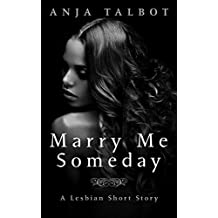 Marry Me Someday (Lesbian Erotic Shorts Book 2)