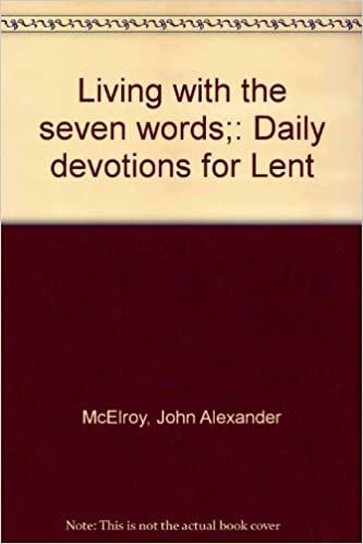 living with the seven words daily devotions for lent john