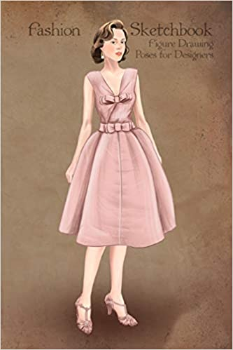 Buy Fashion Sketchbook Figure Drawing Poses For Designers Small Sized Sketchbook With Fashion Sketch Templates And 1950 Vintage Style Elegant Pink Dress Illustration Book Online At Low Prices In India Fashion