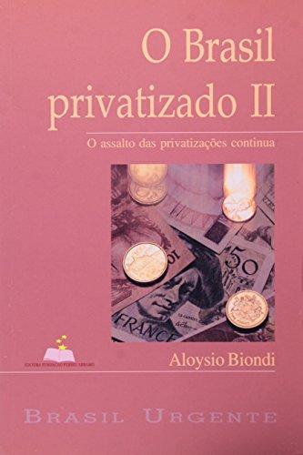 O Brasil Privatizado. O Assalto Das Privatizações Continua - Volume 2