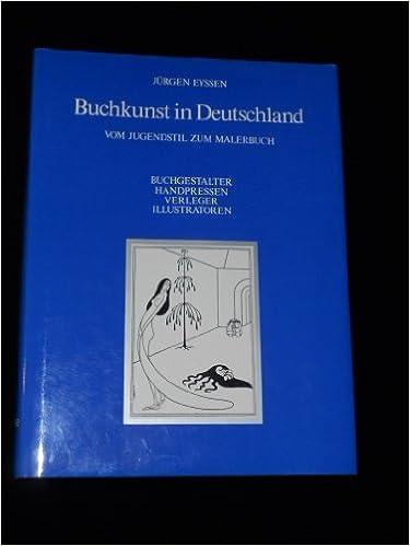 Buchkunst in Deutschland: Vom Jugendstil zum Malerbuch : Buchgestalter, Handpressen, Verleger, Illustratoren