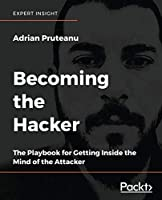 Becoming the Hacker: The Playbook for Getting Inside the Mind of the Attacker Front Cover