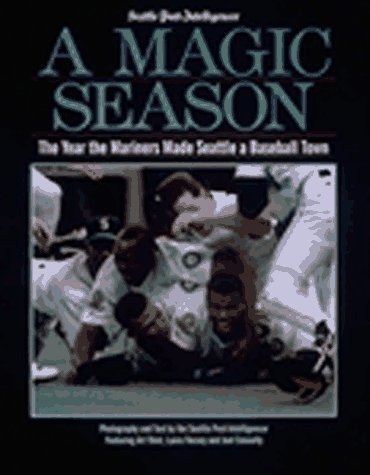 A Magic Season: The Book on the 1995 Seattle Mariners by Seattle Post-Intelligencer (1995-12-02)