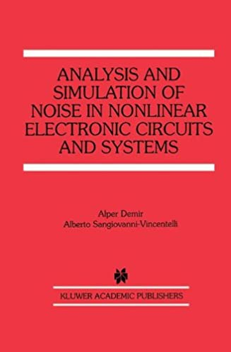 analysis and simulation of noise in nonlinear electronic circuitsanalysis and simulation of noise in nonlinear electronic circuits and systems (the springer international series in engineering and computer science) 1998th