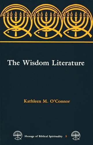 The Wisdom Literature (MESSAGE OF BIBLICAL SPIRITUALITY) by Michael Glazier