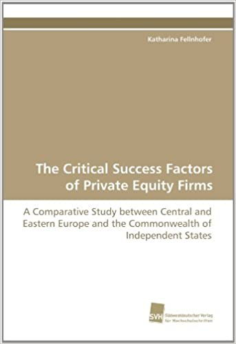 The Critical Success Factors of Private Equity Firms: A Comparative Study between Central and Eastern Europe and the Commonwealth of Independent States