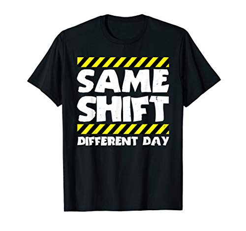 Sarcastic Factory Worker Shirt - Same Shift Different Day T-Shirt