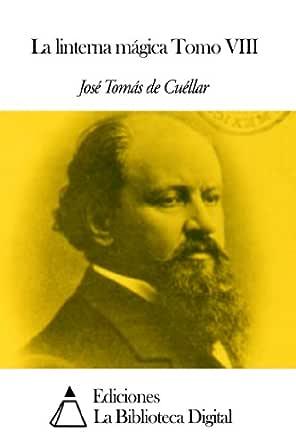 La linterna mágica Tomo VIII eBook: José Tomás de Cuéllar: Amazon ...