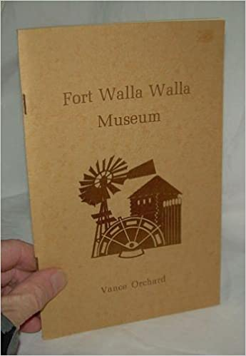Fort Walla Walla Museum: The story of how a determined and dedicated community built their museum to tell their region's history, Orchard, Vance