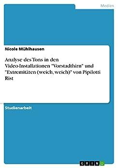 """Analyse des Tons in den Video-Installationen """"Vorstadthirn"""" und """"Extremitäten (weich, weich)"""" von Pipilotti Rist (German Edition) by [Mühlhausen, Nicole]"""