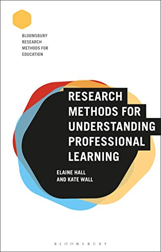 Research Methods for Understanding Professional Learning (Bloomsbury Research Methods for Education)