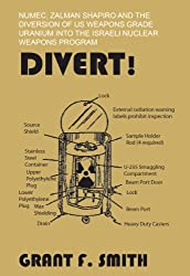 Divert!: NUMEC, Zalman Shapiro and the diversion of US weapons grade uranium into the Israeli nuclear weapons program