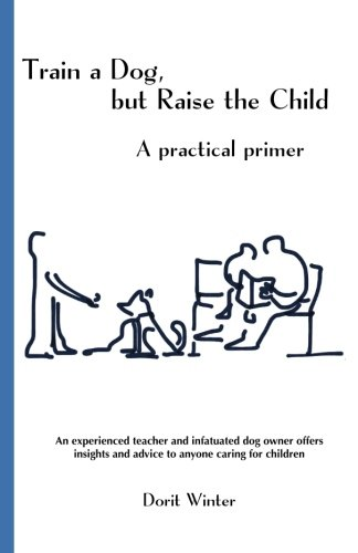 Train a Dog, but Raise the Child: A practical primer