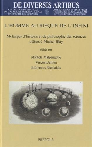 L'Homme Au Risque de l'Infini: Melanges d'Histoire Et de Philosophie Des Sciences Offerts a Michel Blay (de Diversis Artibus) (French, English and Italian Edition)