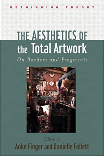The Aesthetics of the Total Artwork On Borders and Fragments