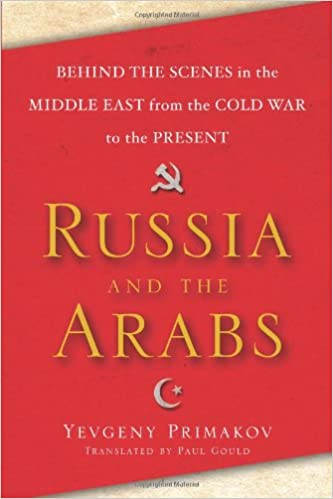 Russia and the Arabs: Behind the Scenes in the Middle East from ...