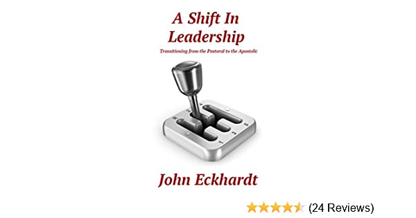 A shift in leadership transitioning from the pastoral to the a shift in leadership transitioning from the pastoral to the apostolic kindle edition by john eckhardt bishop james duncan fandeluxe Choice Image