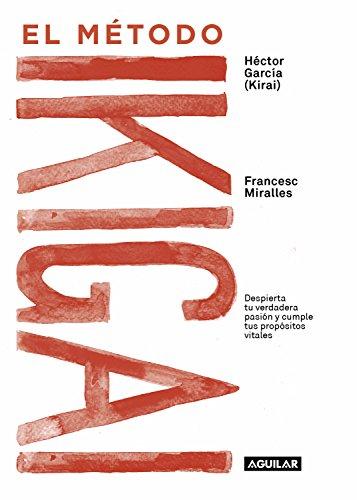 El método Ikigai: Despierta tu verdadera pasión y cumple tus propósitos vitales (Spanish Edition)