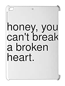 honey, you can't break a broken heart. iPad air plastic case