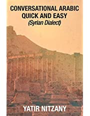 Conversational Arabic Quick and Easy: Syrian Dialect, Colloquial Arabic, Syrian Arabic, Mediterranean Arabic, Arabic Dictionary