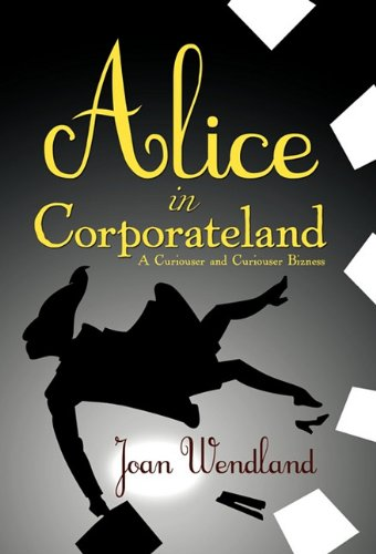 Download Alice in Corporateland: A Curiouser and Curiouser Bizness PDF